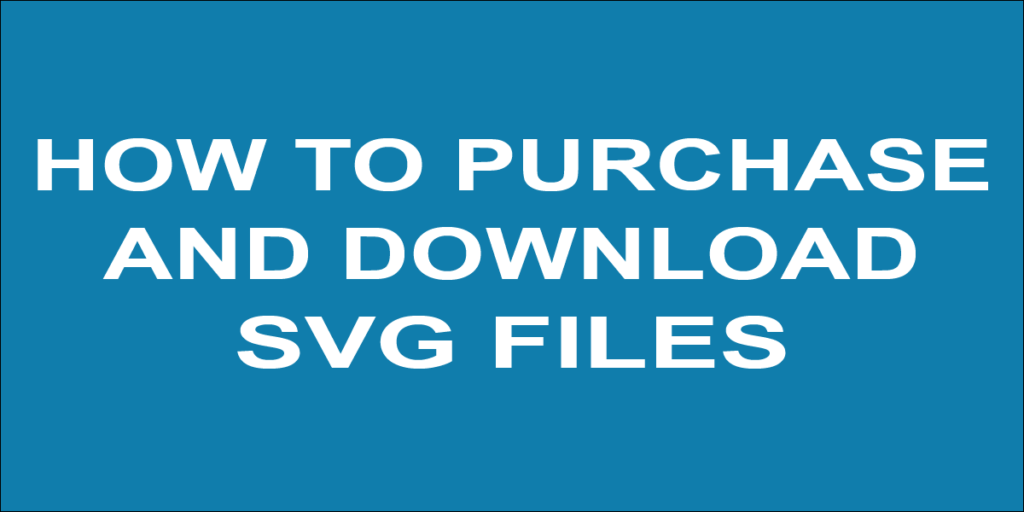 How to Purchase and Download SVG Files