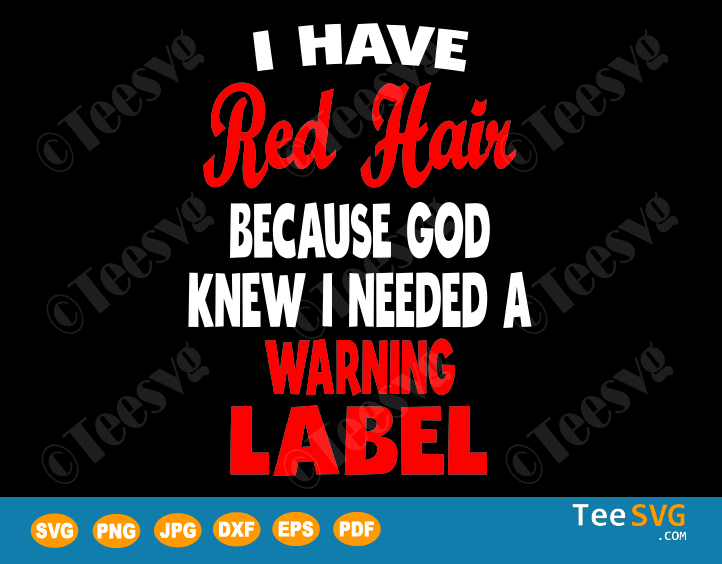 I Have Red Hair Because God Knew I Needed a Warning Label SVG, Funny Red Hair SVG, Red Head SVG, Vector for redhead Girl Boy Toddler and Kids