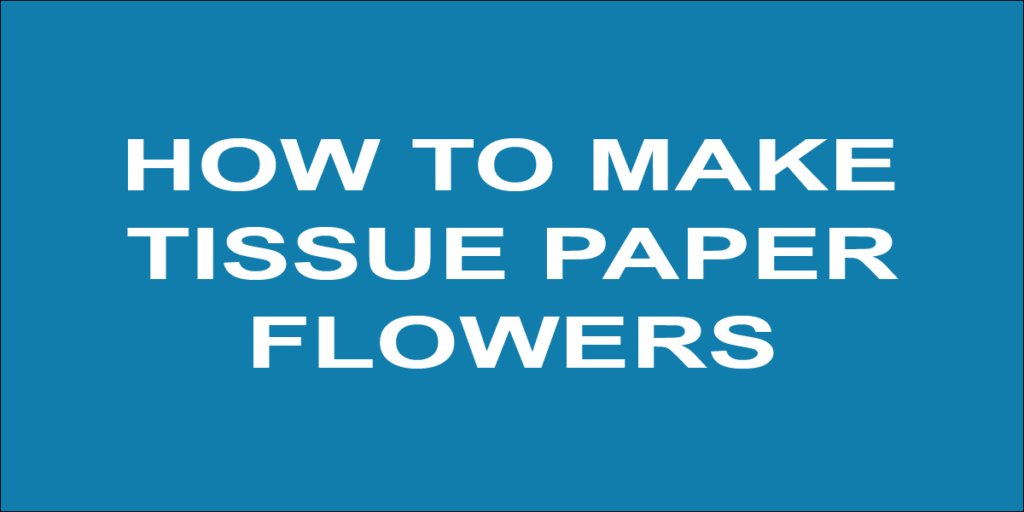 How to make a tissue paper flowers