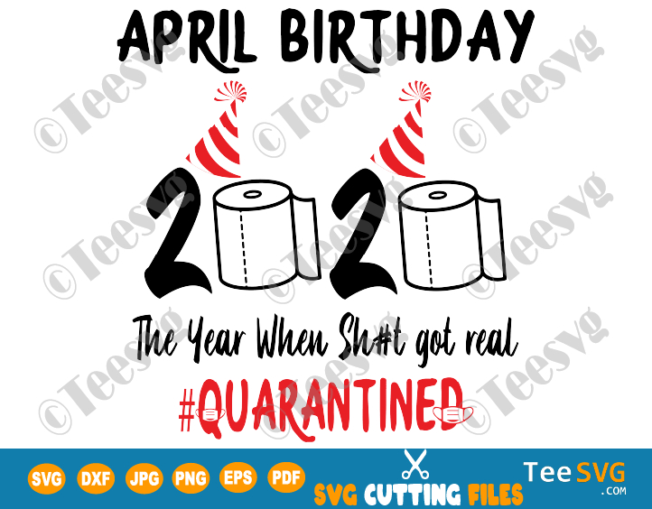 April Birthday Quarantine SVG The Year When Sh#t Got Real 2020 Funny Toilet Paper #Quarantined Print