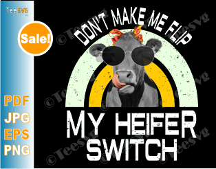 Don't Make Me Flip My Heifer Switch