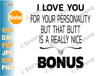 I Love You For Your Personality But SVG - Funny Birthday and Valentine's Day Gift For Girlfriend and Wife