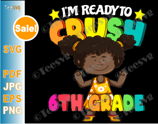 Little Black Girl With Braids SVG I'm Ready To Crush 6th Grade SVG
