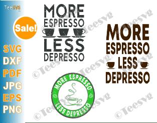 More Espresso Less Depresso Shirt SVG Funny Coffee Quotes SVG