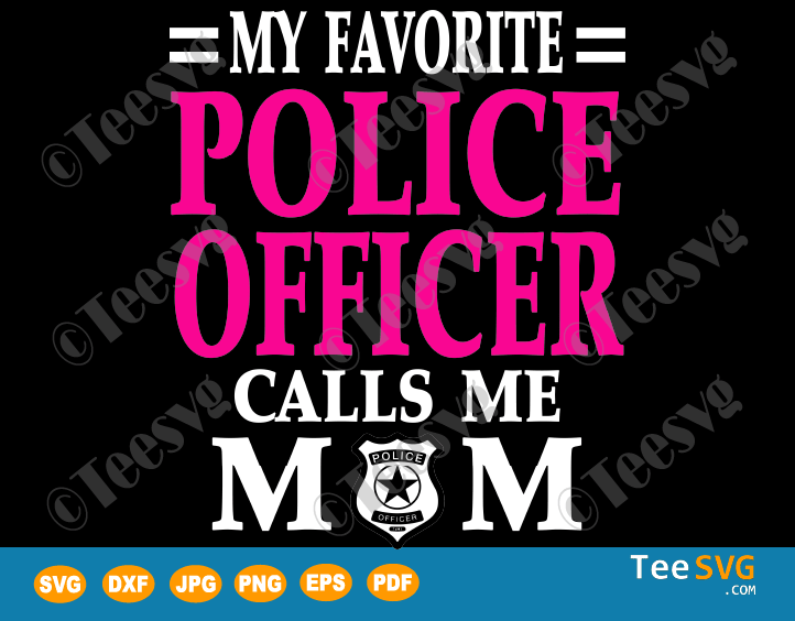 Police Officer SVG My Favorite Police Officer Calls Me Mom Birthday Mother's Day 2020 Gifts