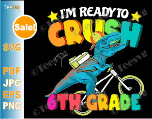 T rex Dino SVG I'm Ready To Crush 6th Grade SVG Funny Back To School Gift