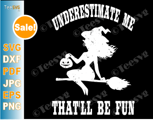 Underestimate Me That'll Be Fun SVG Funny Halloween Witch Gift