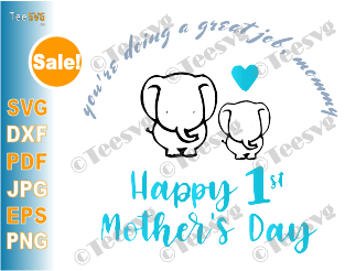 You're Doing a Great Job Meme Mommy SVG Files Happy 1st Mother's Day 2020 Elephant Printables