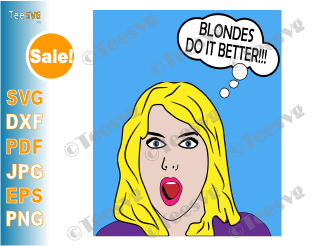 Blondes do it better Pop Art SVG File Funny Blonde Girl Quotes