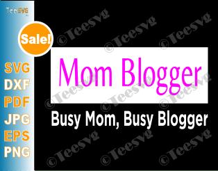 Mom blogger SVG Busy Mom Busy Blogger T shirt Design Gift For Blogging Moms
