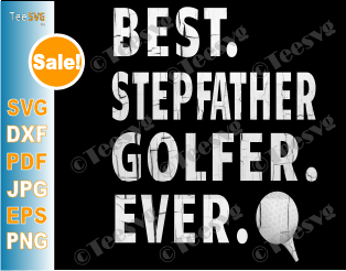 Best Stepfather Golfer Ever SVG Cut Files Stepdad Golf Gifts for Fathers Day