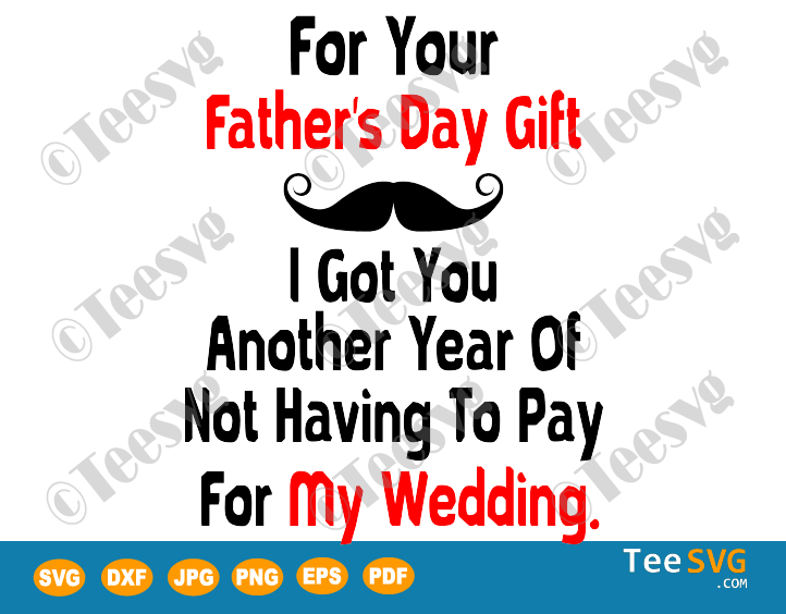 Funny Fathers Day Quotes SVG For your Father's day gift Not pay for my wedding