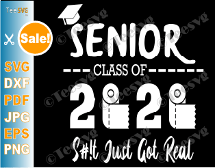 Senior 2020 Toilet Paper Svg Quarantined Seniors Class Of 2020 Shit Just Got Real Funny Graduation Gift Teesvg