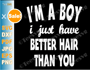 I'm a Boy I Just Have Better Hair Than You SVG Funny Toddler Kids Shirt Design