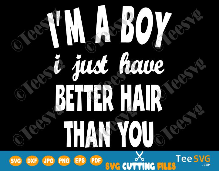 I'm a Boy I Just Have Better Hair Than You SVG Funny Toddler Kids Shirt Design