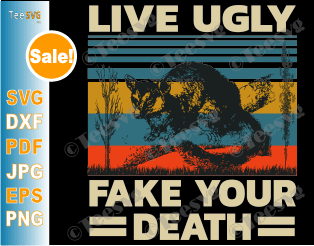 Live Ugly Fake Your Death SVG Files Retro Vintage Opossum