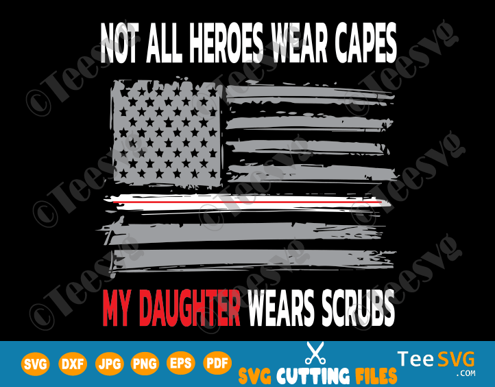 Not All Heroes Wear Capes My Daughter Wears Scrubs SVG Nurses American Flag Design