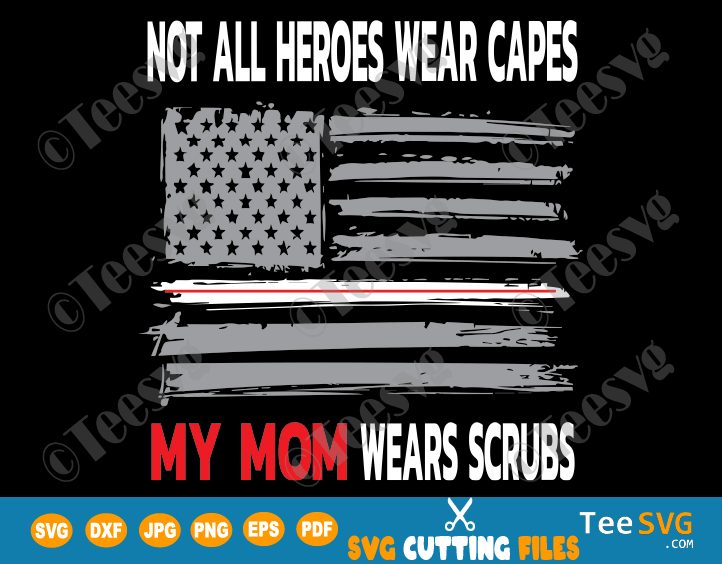 Not All Heroes Wear Capes My Mom Wears Scrubs SVG Nurses American Flag Design