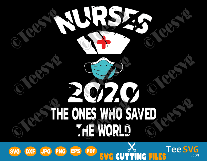 Nurses 2020 The Ones Who Saved The World SVG PNG