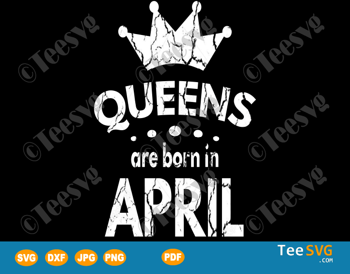 Queens Are Born In April SVG Girl Birthday