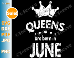 Queens Are Born In June Svg Girl Woman Birthday Gift Teesvg