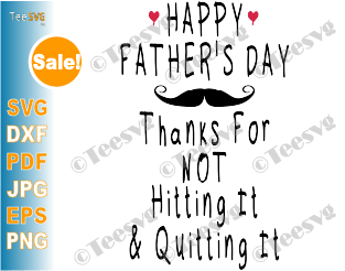 Thanks For Not Hitting it And Quitting it SVG Happy Father's Day Funny Gift