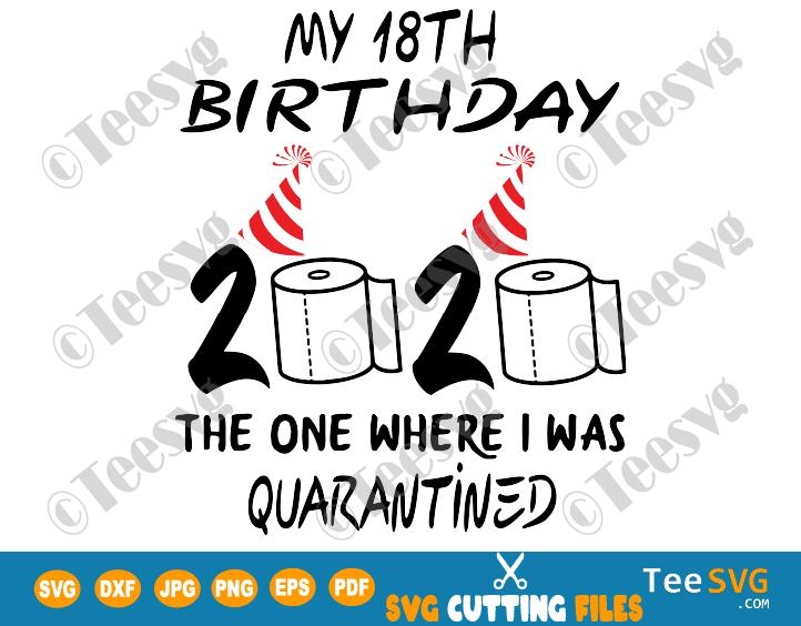 18th birthday quarantine SVG files The One Where I Was Quarantined 2020 My Eighteen Shirt Girls