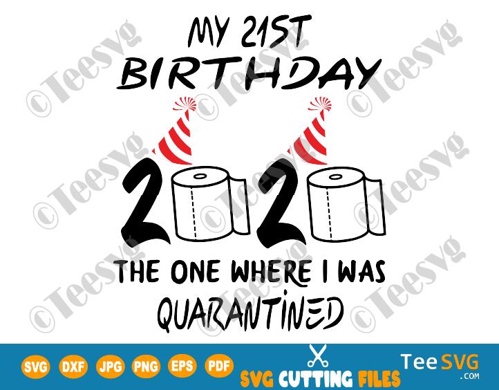 21st Birthday Quarantine SVG Files The One Where I Was Quarantined 2020 My Twenty one turning 21 Shirt her him