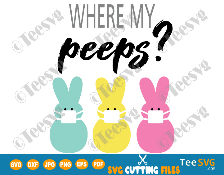 Easter Social Distancing Peeps SVG Files Where My Peeps Mask Bunny Clipart