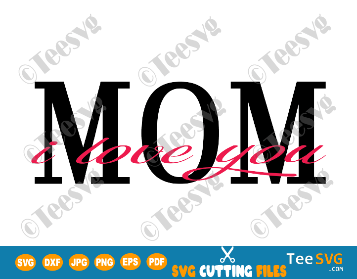 I Love You Mom SVG File Happy Mothers Day 2020 mom life Shirt Design Gift for mommy mama