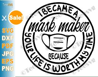 Mask Maker SVG PNG T shirt Design I Became a Mask Maker Your Life is Worth My Time Maskmaker making masks Sublimation