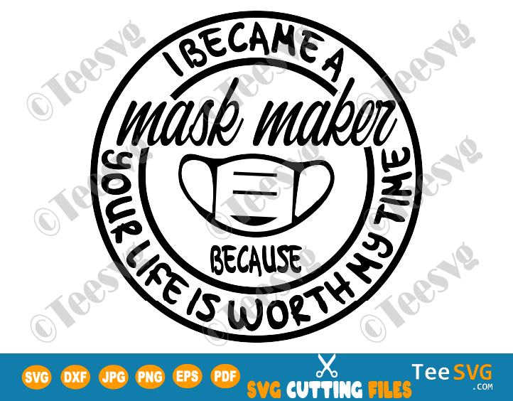 Mask Maker SVG PNG T shirt Design I Became a Mask Maker Your Life is Worth My Time Maskmaker making masks Sublimation