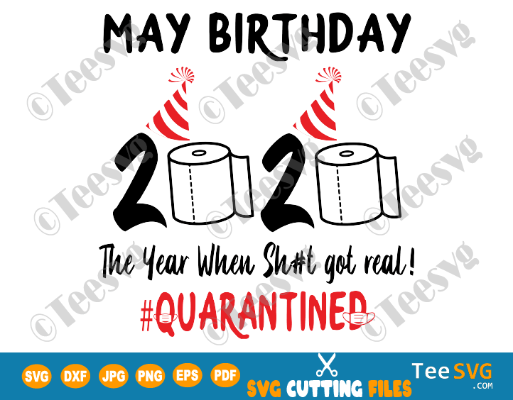 May Birthday Quarantine SVG The Year When Sh#t Got Real 2020 Funny Toilet Paper #Quarantined Print