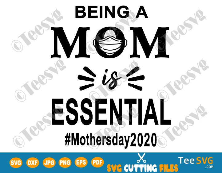 Mothers Day Quarantine SVG 2020 Being A Mom Is Essential gift Ideas For Quarantined Mommy