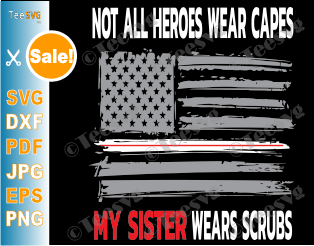 Not All Heroes Wear Capes My Sister Wears Scrubs SVG Nurses American Flag Design