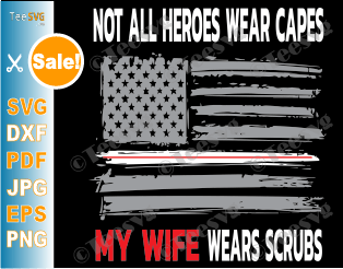 Not All Heroes Wear Capes My Wife Wears Scrubs SVG Nurses American Flag Design