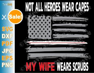 Not All Heroes Wear Capes My Wife Wears Scrubs SVG Nurses American Flag Design