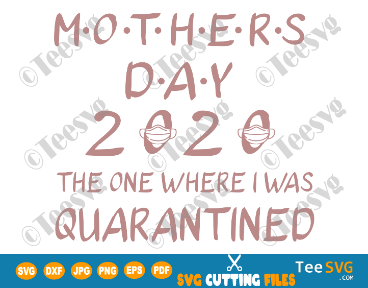 Quarantine Mom SVG Mothers Day 2020 The One Where I Was Quarantined Shirt Print Gift