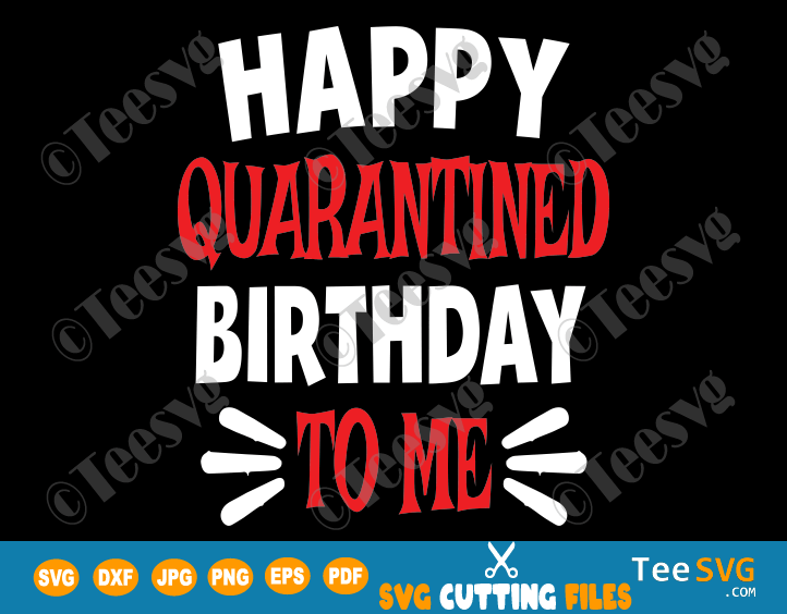 Quarantine SVG Happy Quarantined Birthday to Me Teenager Sign kids Funny Shirt Print