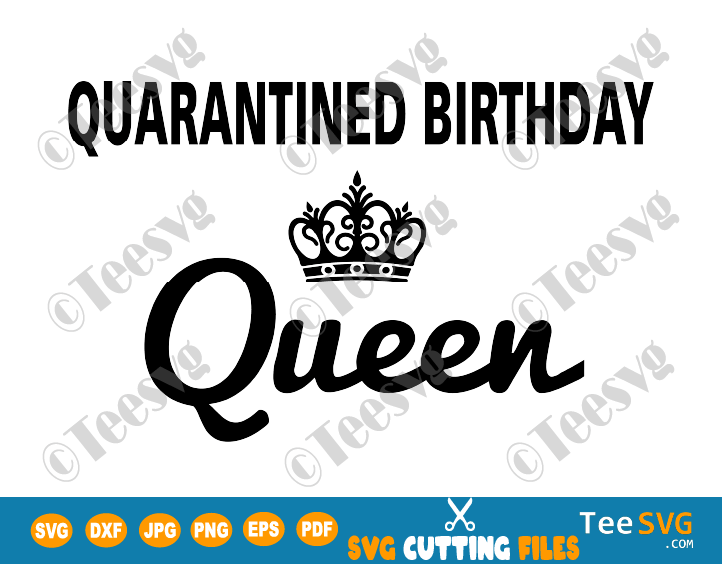 Quarantined Birthday Queen SVG File Funny Quarantine Social Distancing Self Isolation Gift for Her
