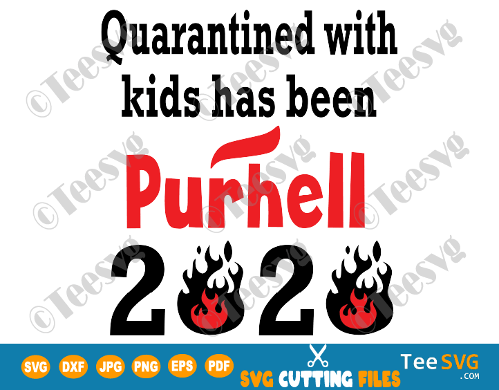 Quarantined with kids has been purhell SVG File 2020 Funny Quarantine Purehell Purell Shirt Design