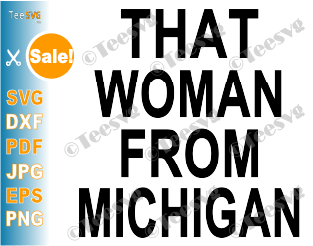 That Woman From Michigan Shirt SVG File Gretchen Whitmer