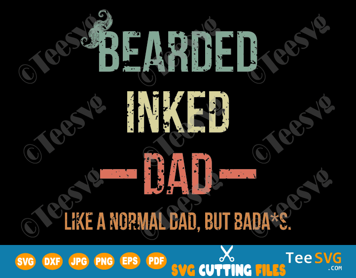 Bearded Inked Dad Shirt SVG Like a Normal Dad But Badass Funny Father's Day Vintage