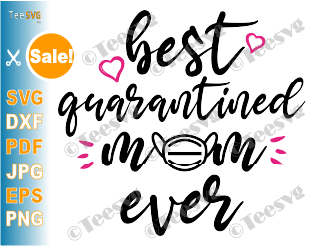 Best Quarantined Mom Ever SVG PNG Files Mothers Day Quarantine Quotes Shirt Gift Idea 2020 Funny