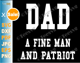 Dad A Fine Man and Patriot SVG Shirt Fathers Day Gift
