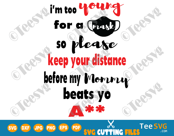 I'm Too Young for a Mask SVG PNG Funny Social Distancing Please keep your Distance Shirt Design for Baby Toddler