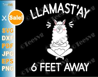 Llama Stay 6 Feet Away SVG File llamastay Six Feet Social Distancing Face Mask SVG Funny Gift Yoga Sarcastic Quarantine Humour Quote llamast'ay T shirt