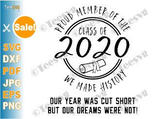 Proud Member Class of 2020 SVG PNG We Made History Our Year Was Cut Short Graduate Graduation Senior