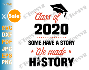 Some Have A Story We Made History 2020 SVG Class Of 2020 Shirt PNG Graduation Gifts for Seniors
