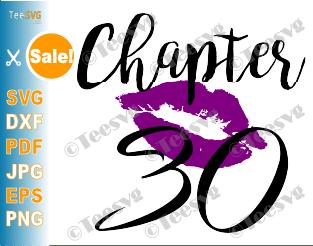 Chapter 30 Birthday Shirt SVG Love Women PNG Glam Kiss DXF Purple Lips Lipstick Thirty Thirtieth Anniversary Gift